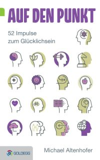 Auf den Punkt - 52 Impulse zum Glücklichsein von Michael Altenhofer (Verlag Goldegg)