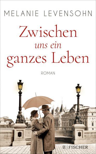Melanie Levensohn: Zwischen uns ein ganzes Leben (Cover: Fischer Verlag)