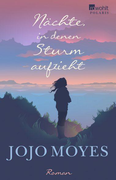 Jojo Moyes: Nächte, in denen Sturm aufzieht