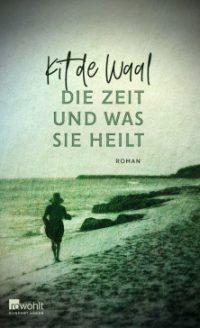 Kit de Waal: Die Zeit und was sie heilt (Cover: Rowohlt)
