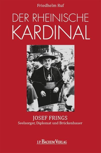 """""""Der rheinische Kardinal"""" von Friedhelm Ruf (Bachem Verlag)"""