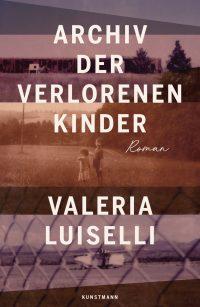 Valeria Luiselli: Archiv der verlorenen Kinder (Buchcover: Verlag Antje Kunstmann)