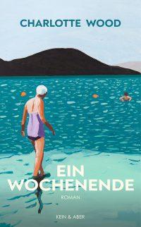 Charlotte Wood: Ein Wochenende (Buchcover: Kein & Aber Verlag)